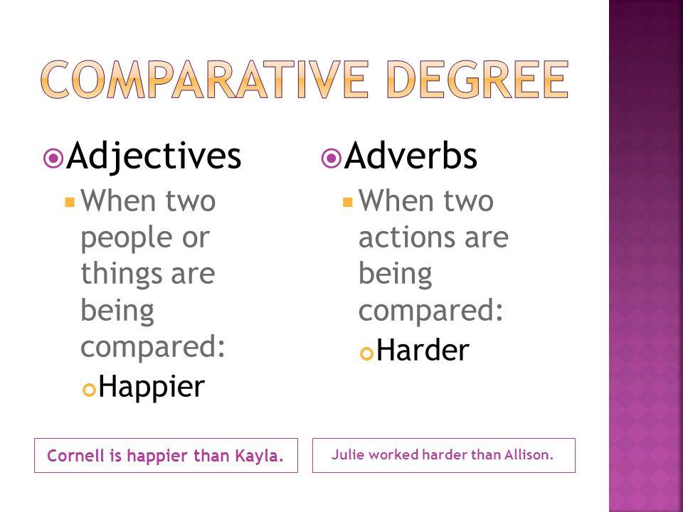 Cornell is happier than Kayla. Julie worked harder than Allison.