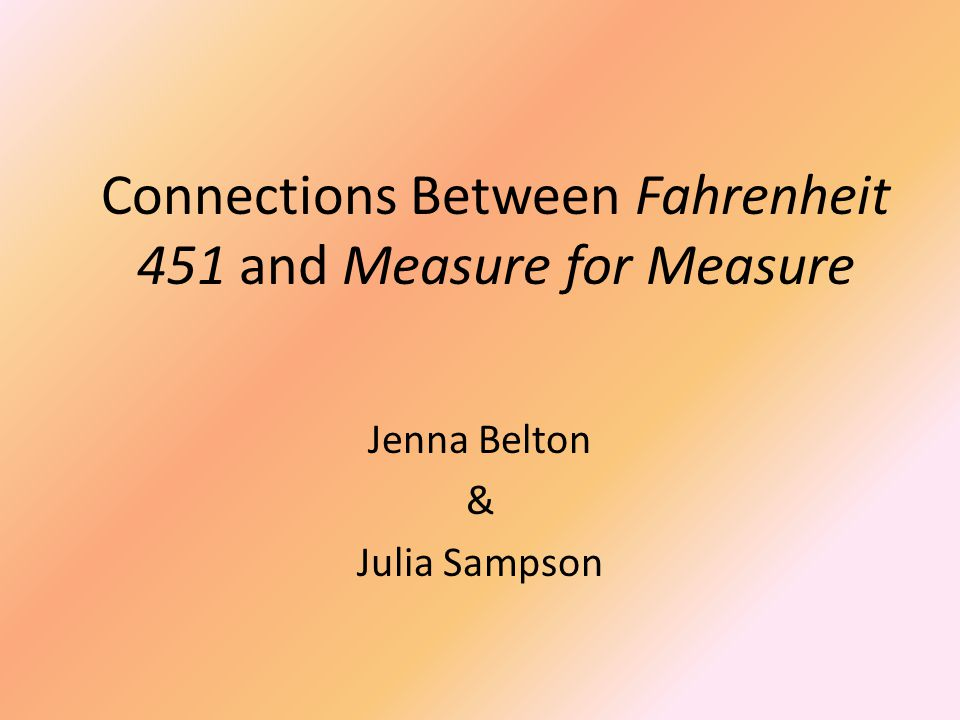 Connections Between Fahrenheit 451 and Measure for Measure Jenna Belton & Julia Sampson