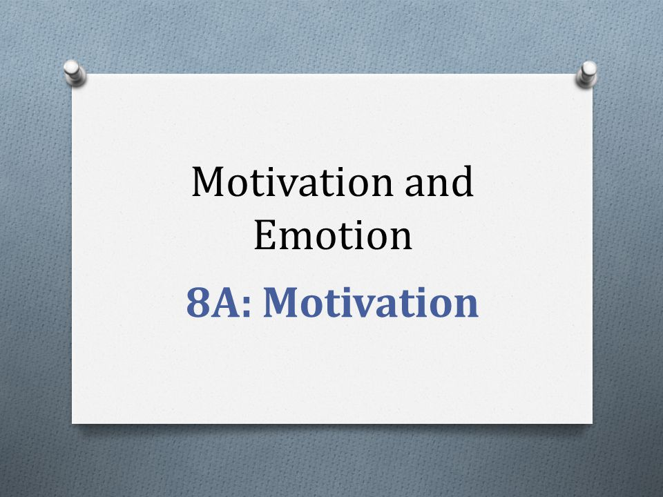 Motivation and Emotion 8A: Motivation