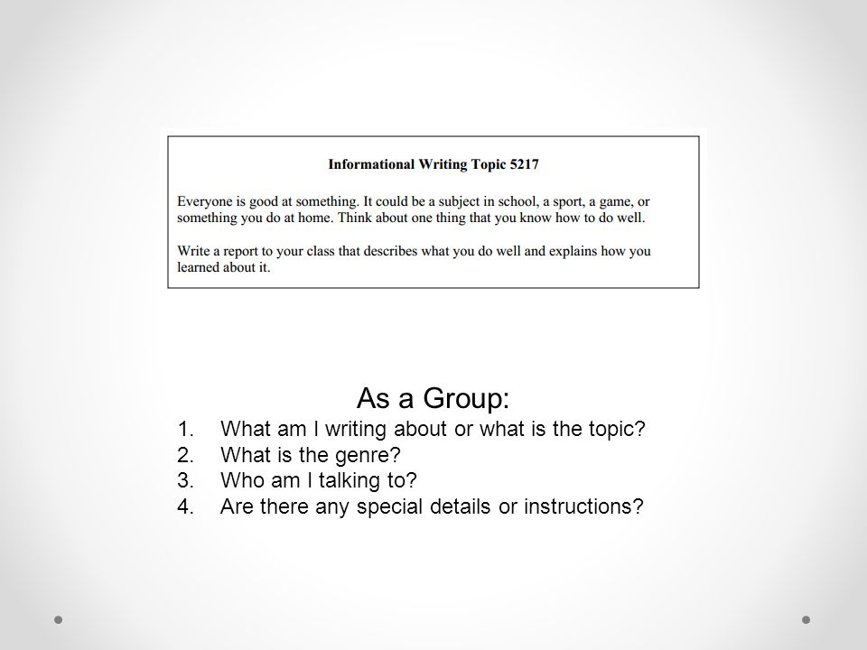 As a Group: 1.What am I writing about or what is the topic.