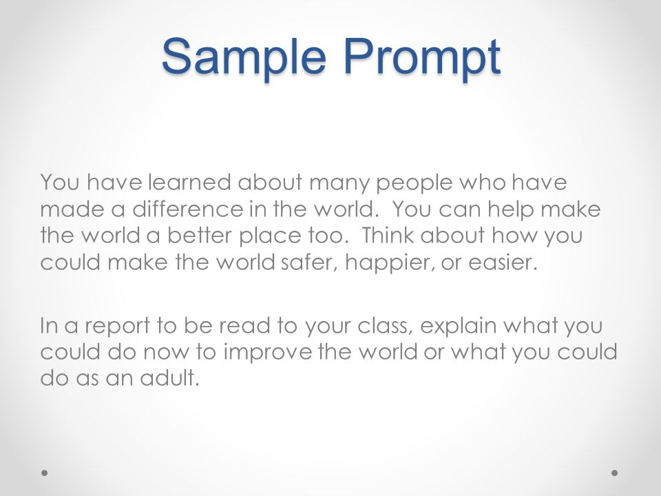 Sample Prompt You have learned about many people who have made a difference in the world.