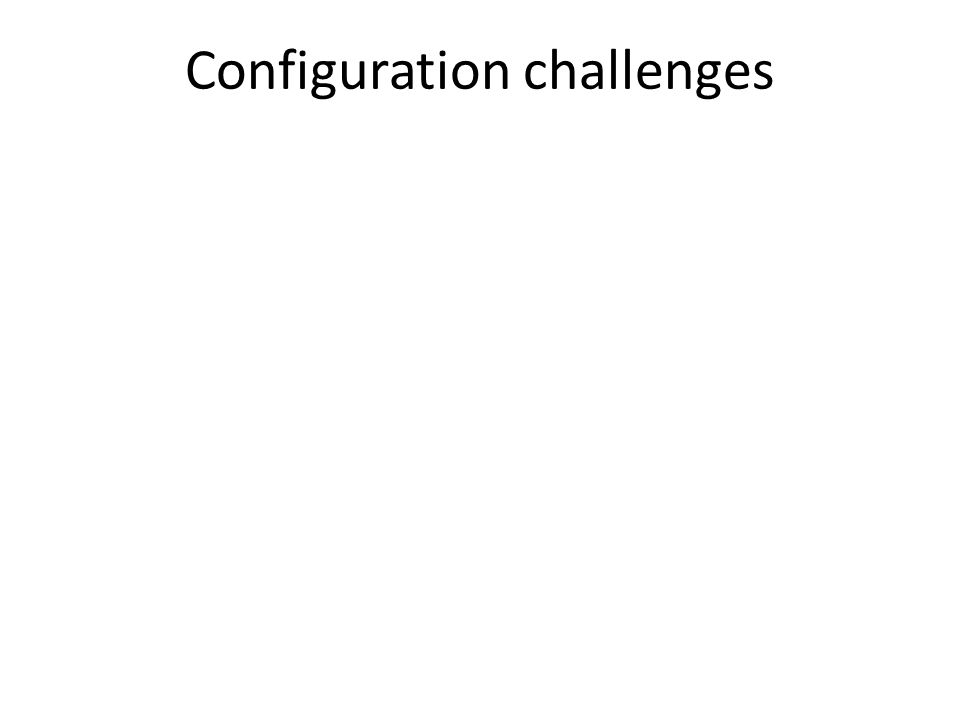 Configuration challenges