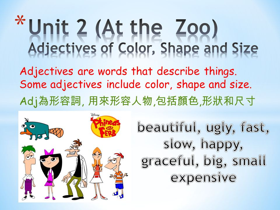 Adjectives are words that describe things. Some adjectives include color, shape and size.