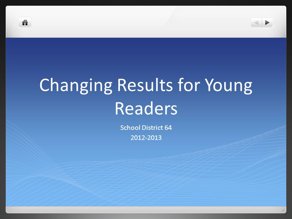 Changing Results for Young Readers School District 64 2012-2013