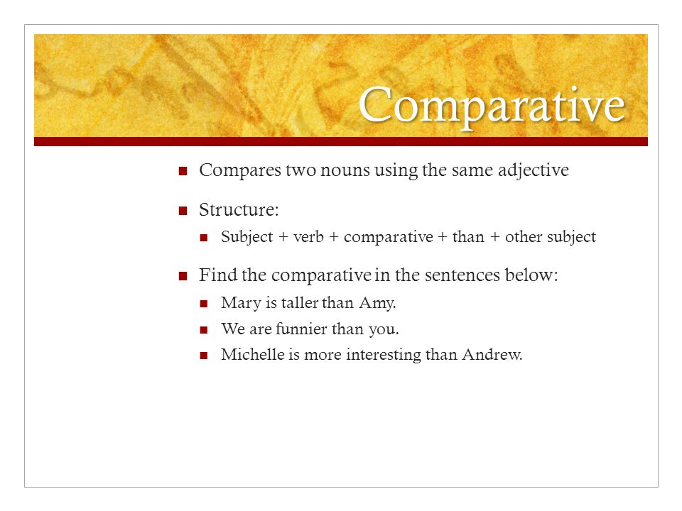 Comparatives What 2 nouns are we comparing??.The book was longer and more boring than the movie.