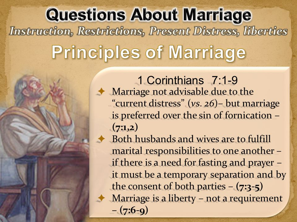  Do NOT DIVORCE – but if the sin of DIVORCE occurs – there are only TWO options unless the exception of Mat 19:9 applies - (7:10,11)  Christians married to unbelievers must not DIVORCE their unbelieving spouses - they may even save their spouse – but if the unbeliever leaves, the Christian must hold fast to the Lord – (7:12-16; cf.