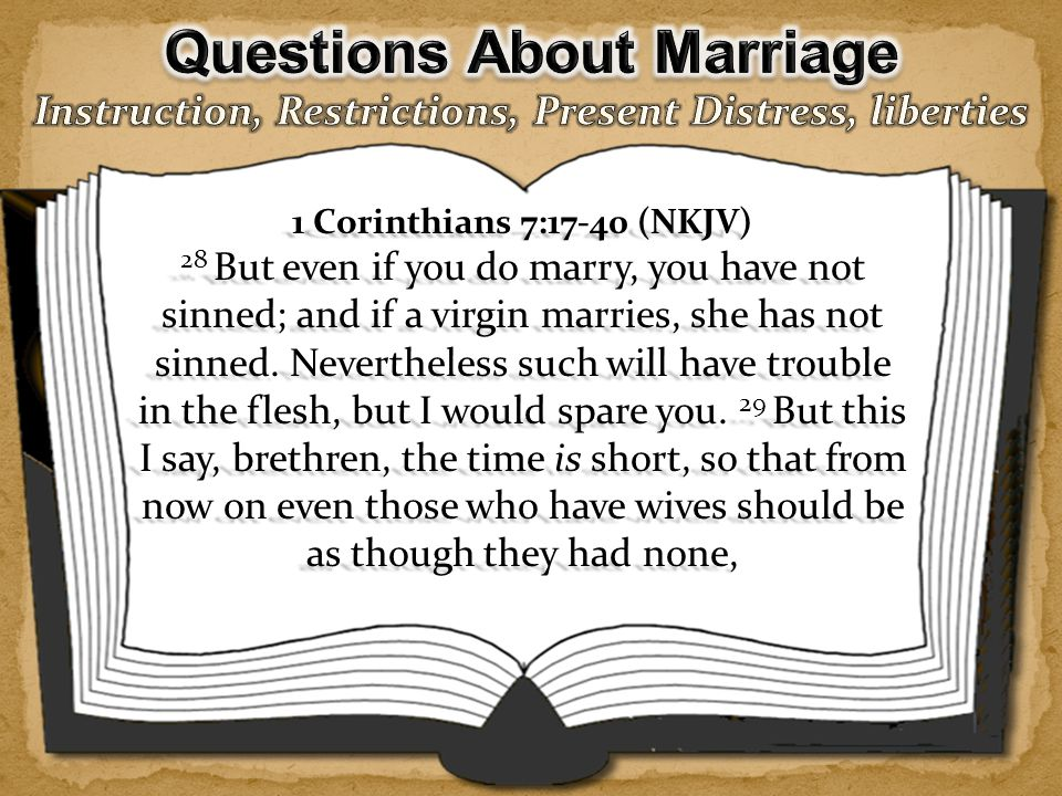  bound unto a wife? - didst thou marry at one time, and art thou thus married now? (Lenski p.