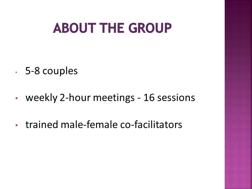 5-8 couples weekly 2-hour meetings - 16 sessions trained male-female co-facilitators