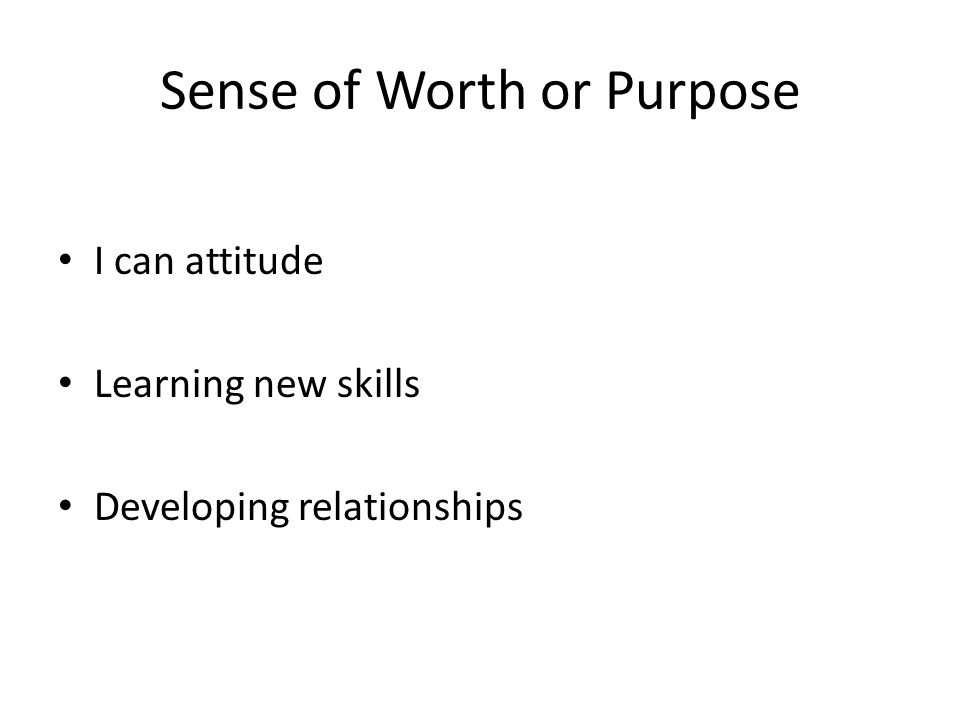 Sense of Worth or Purpose I can attitude Learning new skills Developing relationships