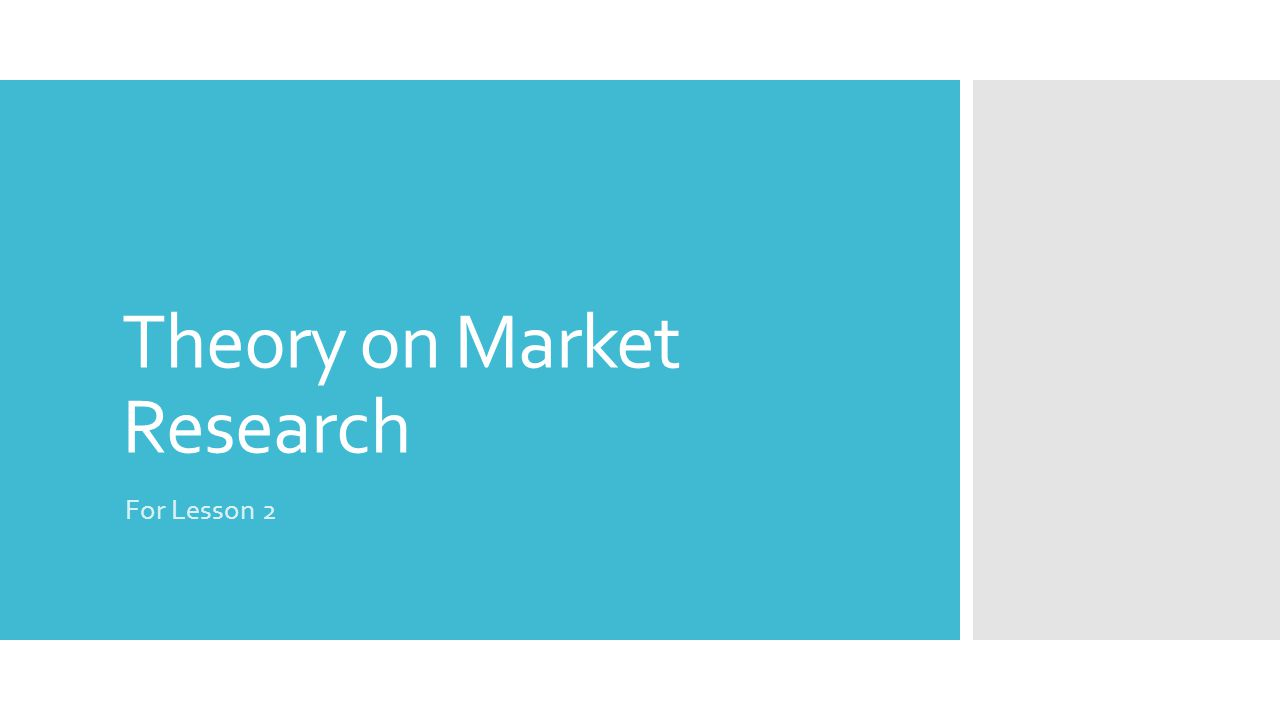 Theory on Market Research For Lesson 2