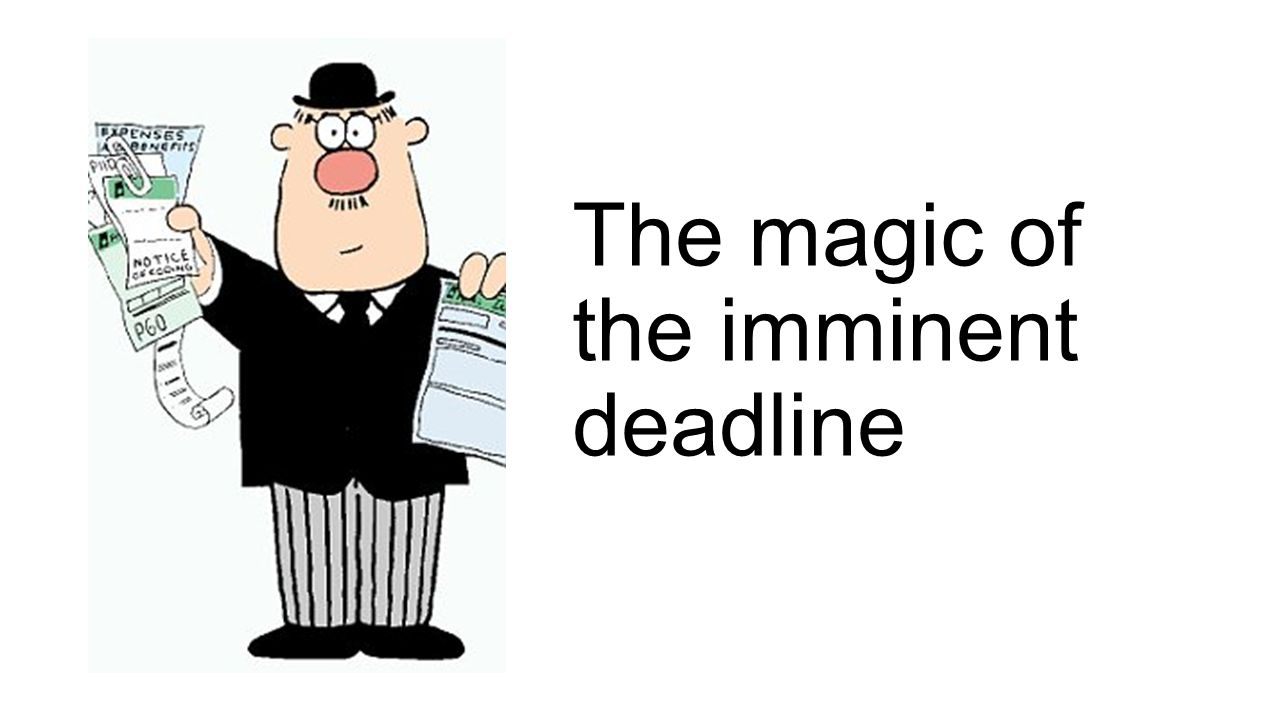 The magic of the imminent deadline