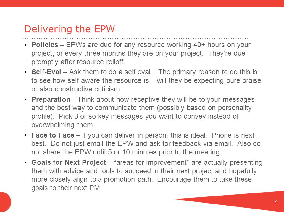 …………………………………………………………………………………… Delivering the EPW Policies – EPWs are due for any resource working 40+ hours on your project, or every three months they are on your project.