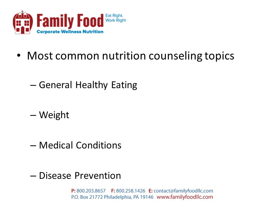 Most common nutrition counseling topics – General Healthy Eating – Weight – Medical Conditions – Disease Prevention