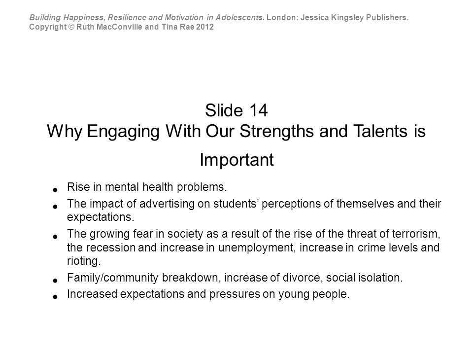 Slide 14 Why Engaging With Our Strengths and Talents is Important Rise in mental health problems.
