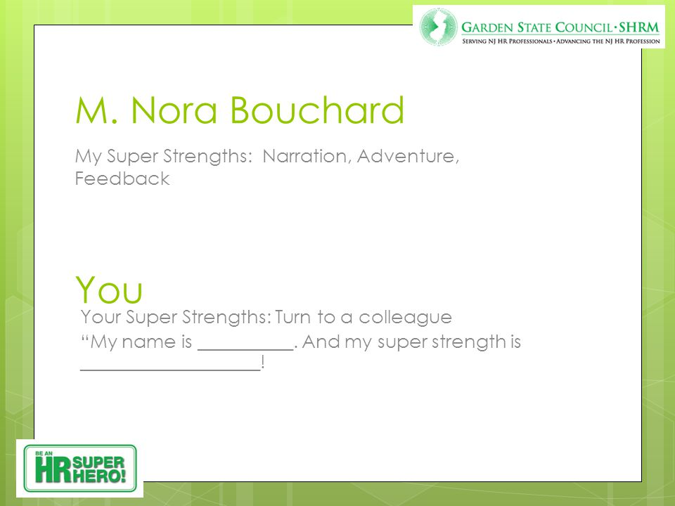 "M. Nora Bouchard My Super Strengths: Narration, Adventure, Feedback You Your Super Strengths: Turn to a colleague ""My name is __________. And my super"