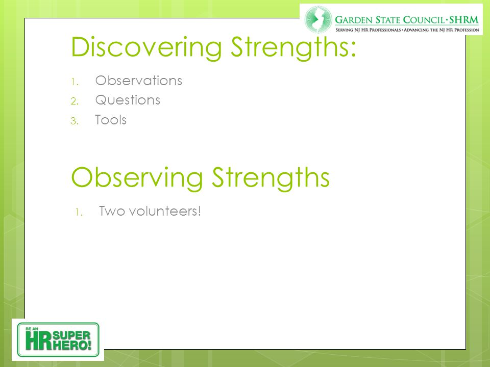 Observing Strengths: 1.Possesses high energy 2. Exhibits lost sense of time 3.
