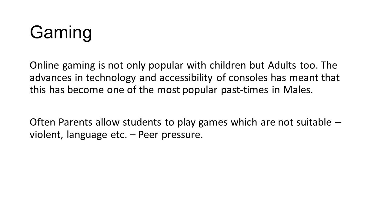 Gaming Online gaming is not only popular with children but Adults too.