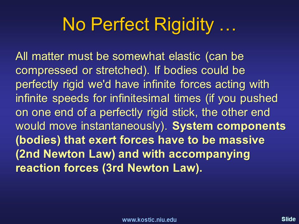 Slide 102 No Perfect Rigidity … All matter must be somewhat elastic (can be compressed or stretched).