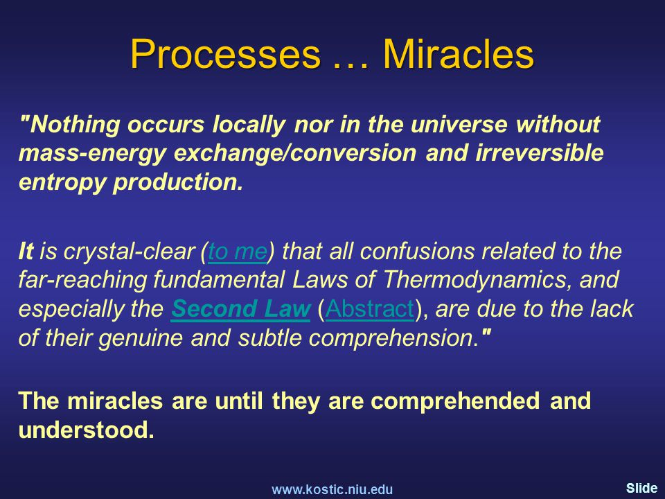 Slide 104 Processes … Miracles Nothing occurs locally nor in the universe without mass-energy exchange/conversion and irreversible entropy production.
