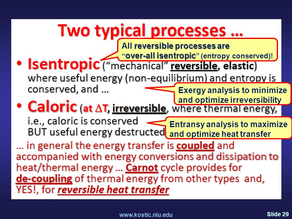 Slide 29 www.kostic.niu.edu reversible processes are over-all isentropic All reversible processes are over-all isentropic (entropy conserved).