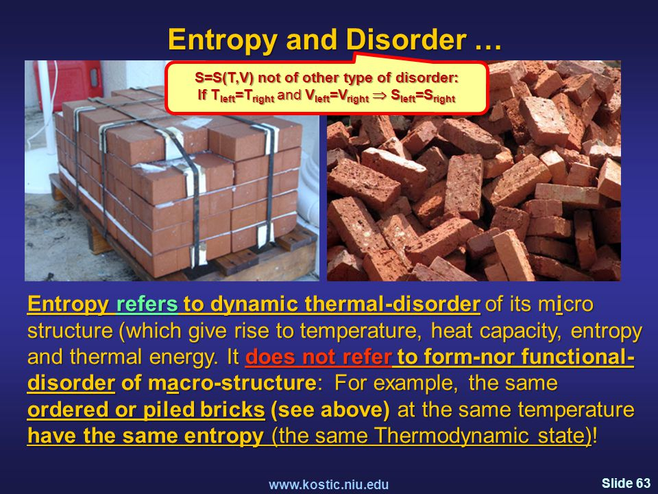 Slide 63 www.kostic.niu.edu Entropy refers to dynamic thermal-disorder of its micro structure (which give rise to temperature, heat capacity, entropy and thermal energy.