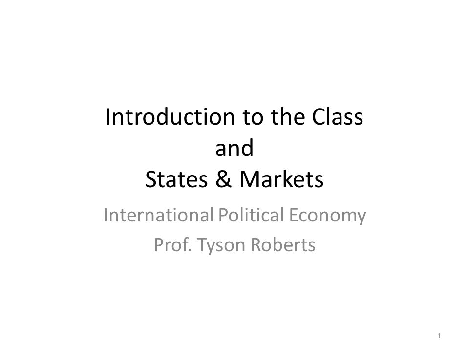 Introduction to the Class and States & Markets International Political Economy Prof.