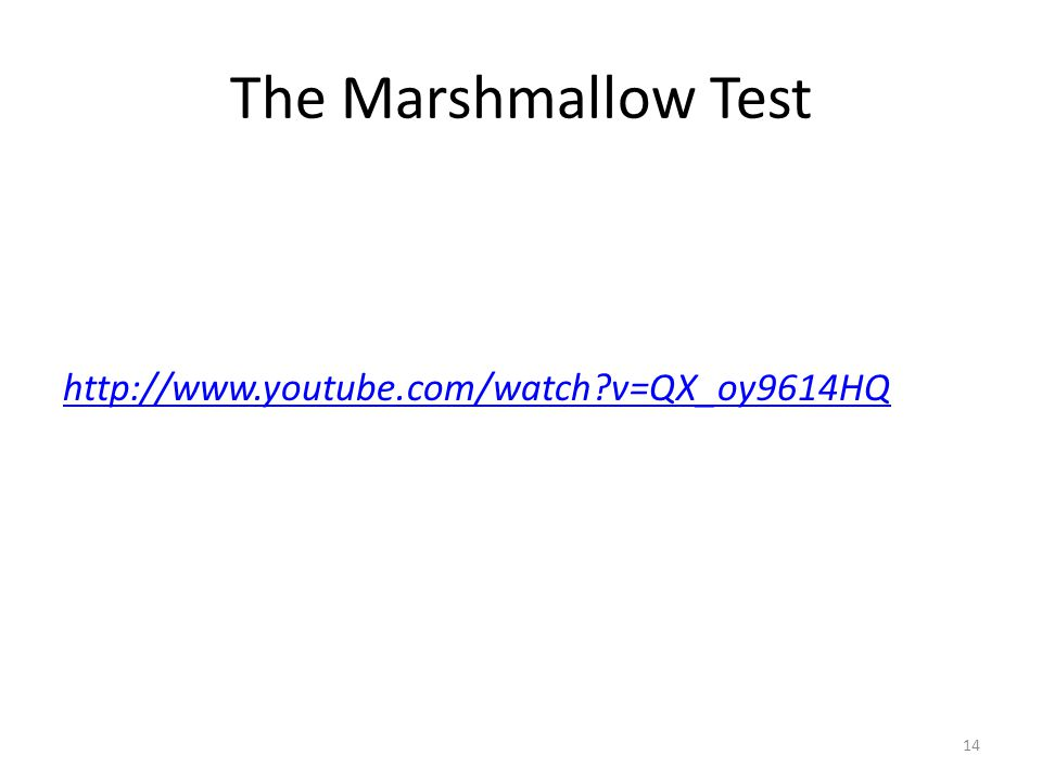 The Marshmallow Test http://www.youtube.com/watch?v=QX_oy9614HQ 14