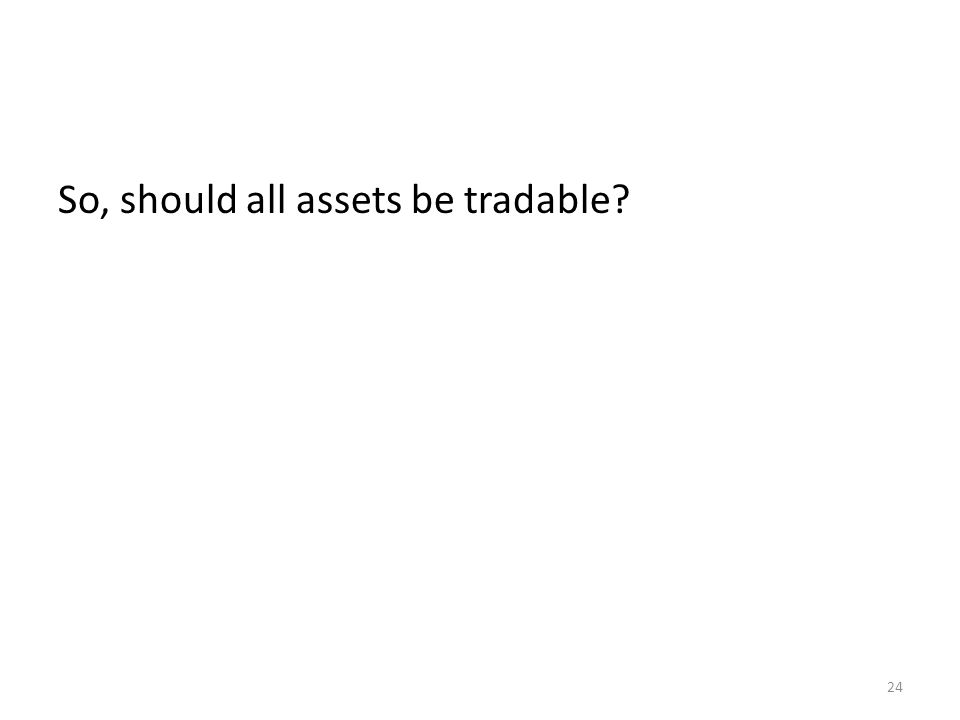 So, should all assets be tradable? 24