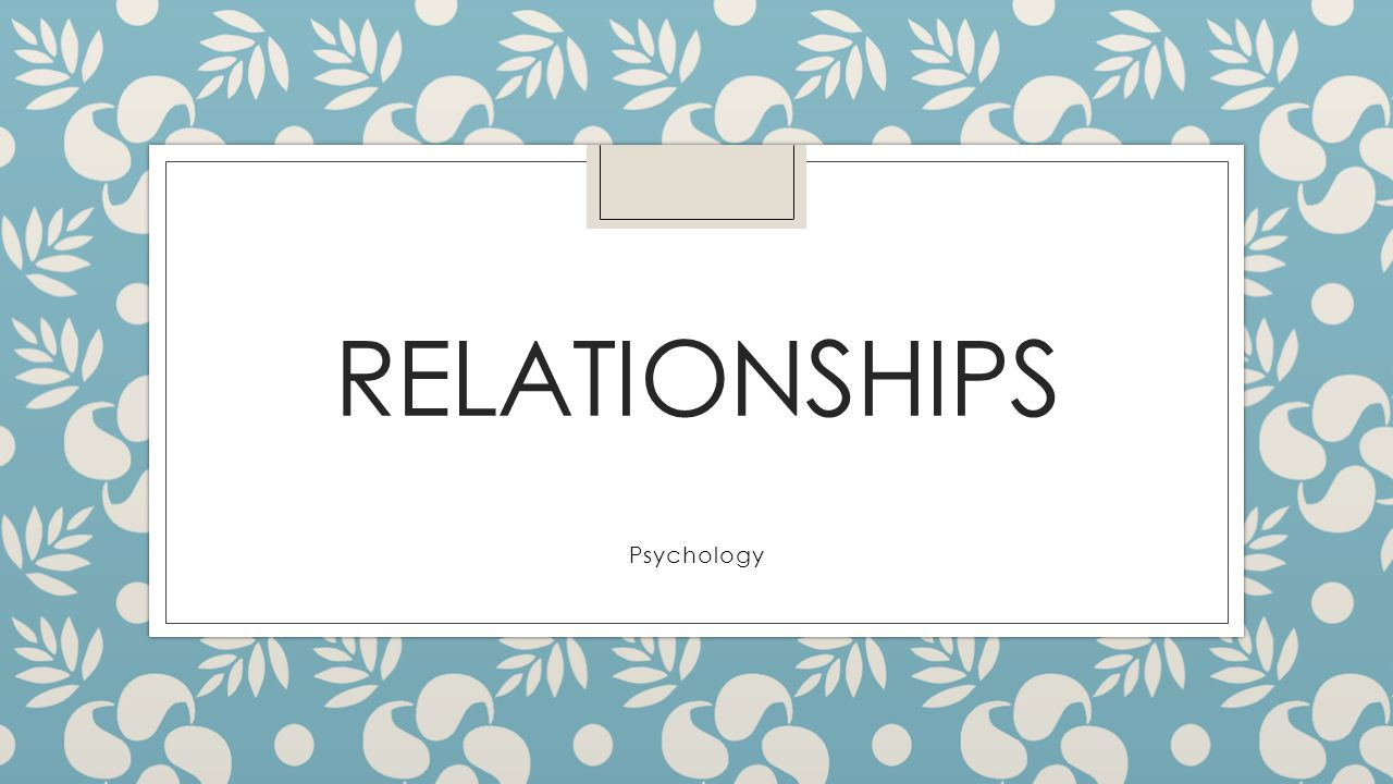 RELATIONSHIPS Psychology