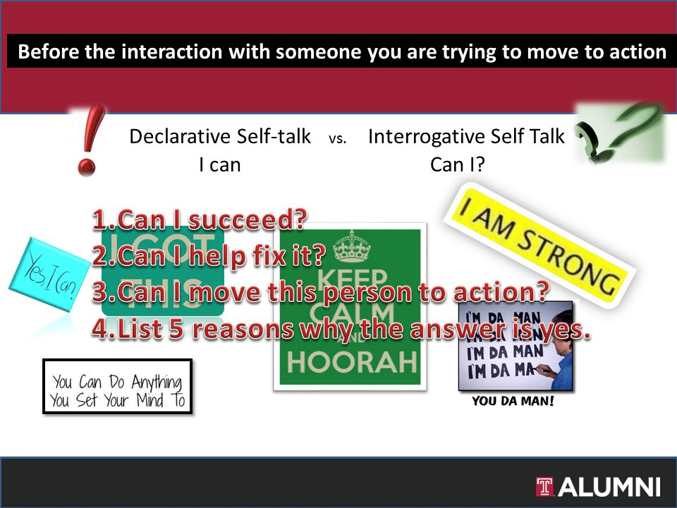 Declarative Self-talk Before the interaction with someone you are trying to move to action Interrogative Self Talk vs.