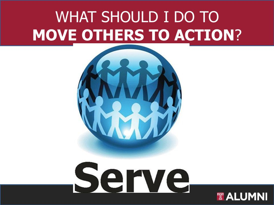 WHAT SHOULD I DO TO MOVE OTHERS TO ACTION?