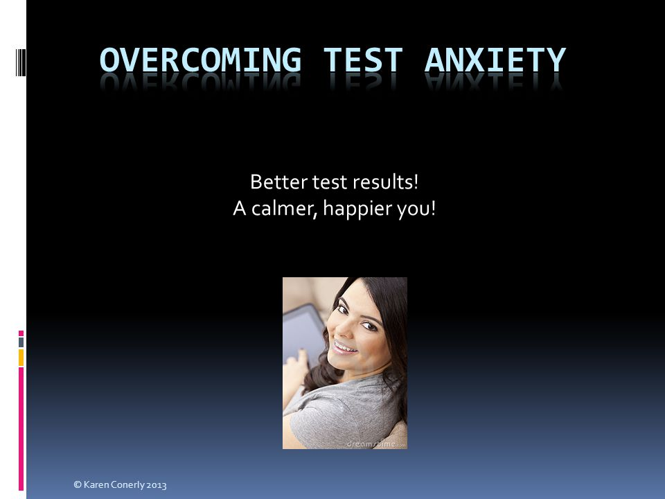 Better test results! A calmer, happier you! © Karen Conerly 2013