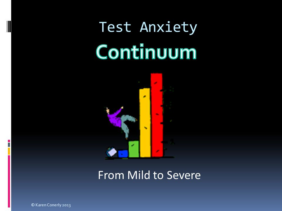 Test Anxiety From Mild to Severe © Karen Conerly 2013