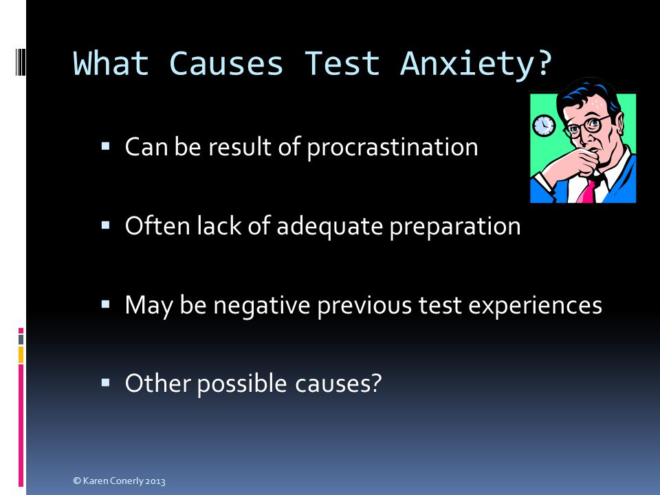 What Causes Test Anxiety?  Can be result of procrastination  Often lack of adequate preparation  May be negative previous test experiences  Other