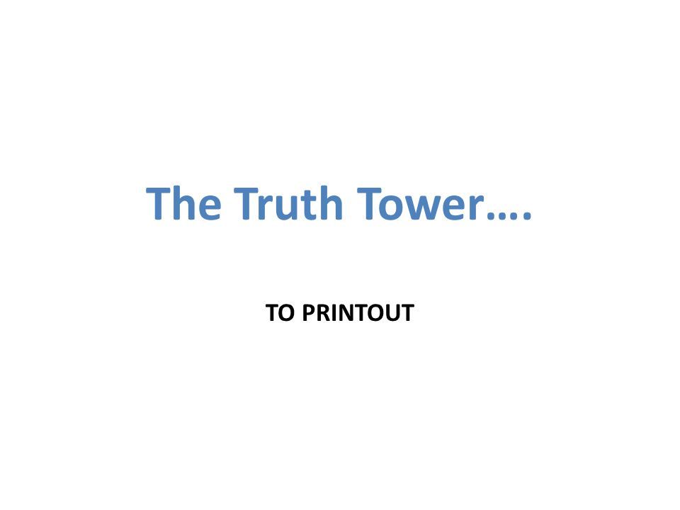 The Truth Tower…. TO PRINTOUT