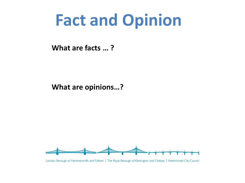 Fact and Opinion Facts are statements that are either backed up directly by evidence or where evidence can easily be retrieved to prove it.