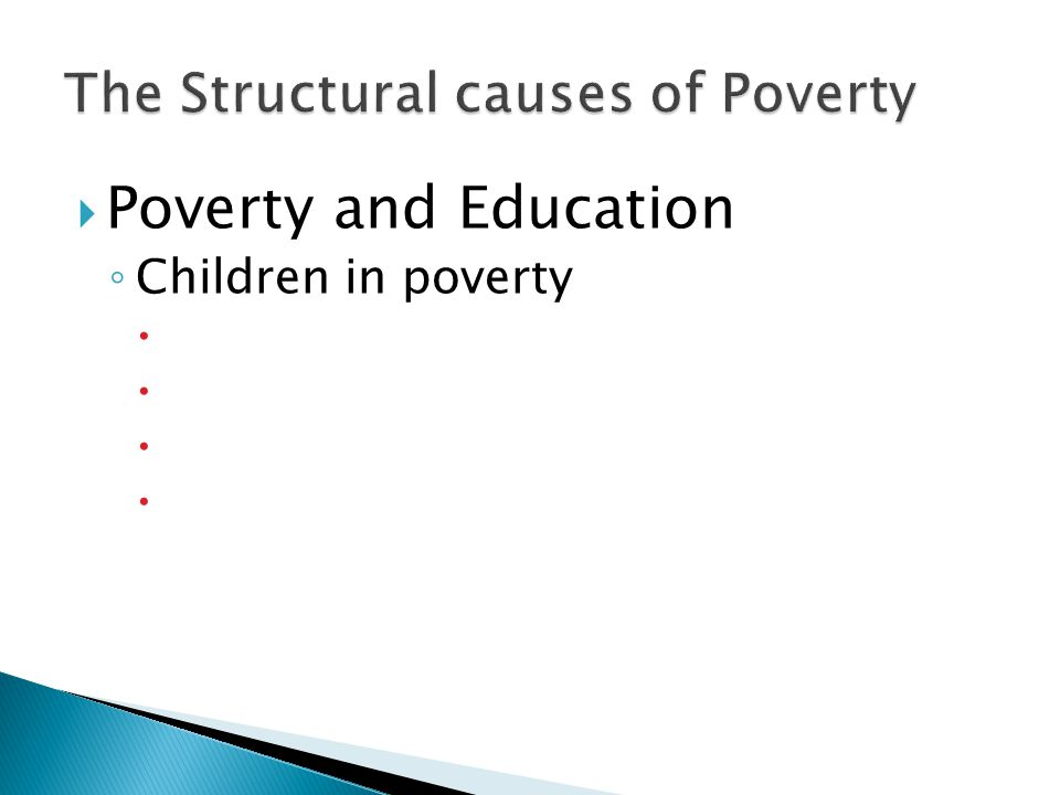  Poverty and Education ◦ Children in poverty 