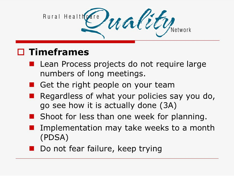 Timeframes Lean Process projects do not require large numbers of long meetings.