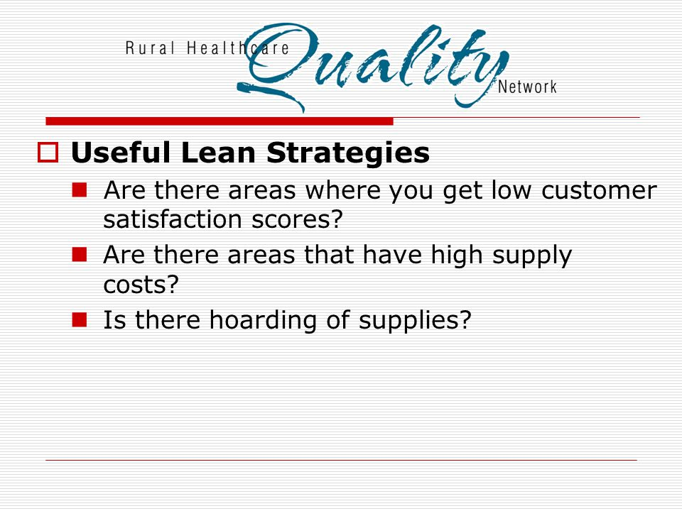  Useful Lean Strategies Are there areas where you get low customer satisfaction scores.