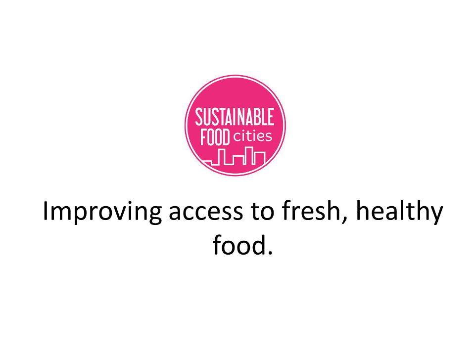 Improving access to fresh, healthy food.