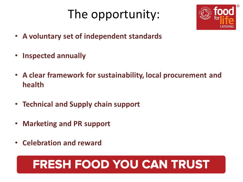 A voluntary set of independent standards Inspected annually A clear framework for sustainability, local procurement and health Technical and Supply chain support Marketing and PR support Celebration and reward The opportunity: