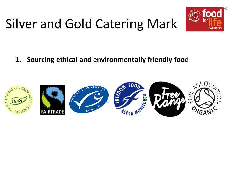 1.Sourcing ethical and environmentally friendly food Silver and Gold Catering Mark
