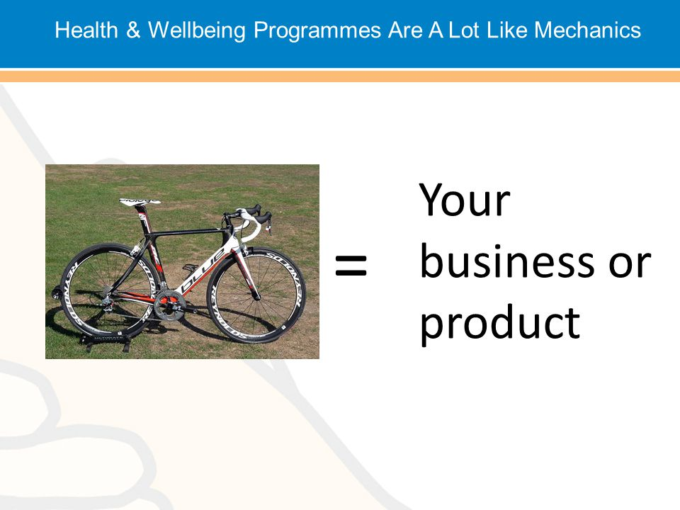 Health & Wellbeing Programmes Are A Lot Like Mechanics = Your business or product