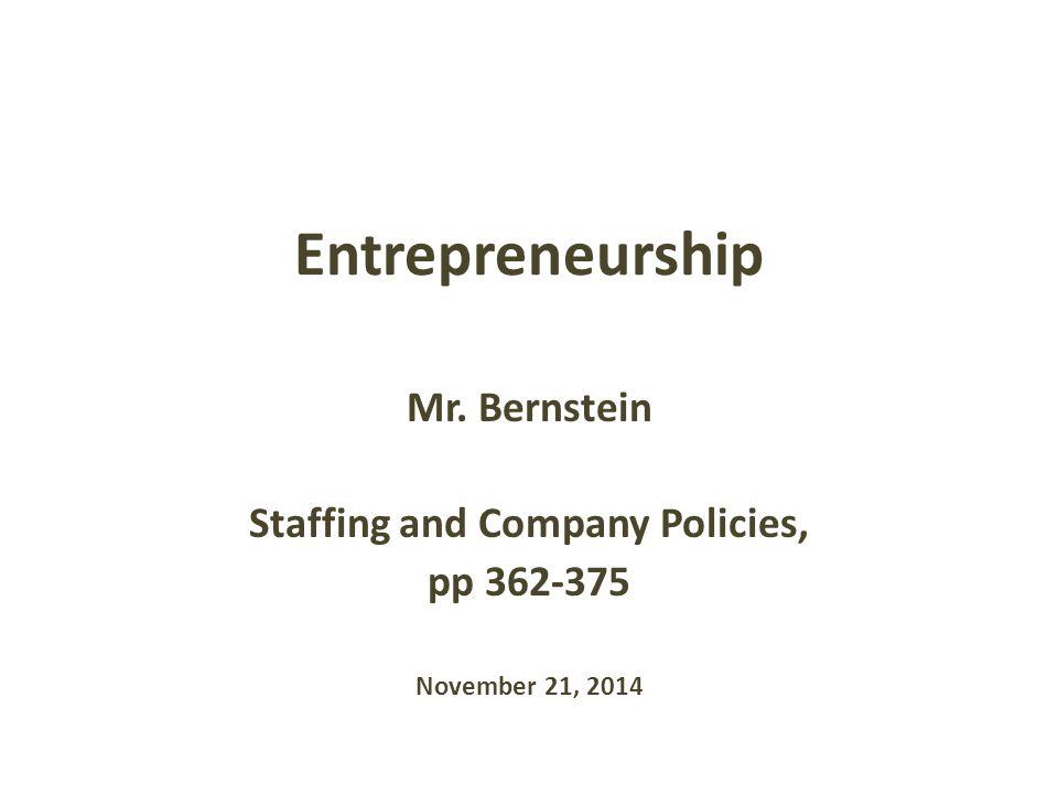 Entrepreneurship Mr. Bernstein Staffing and Company Policies, pp 362-375 November 21, 2014