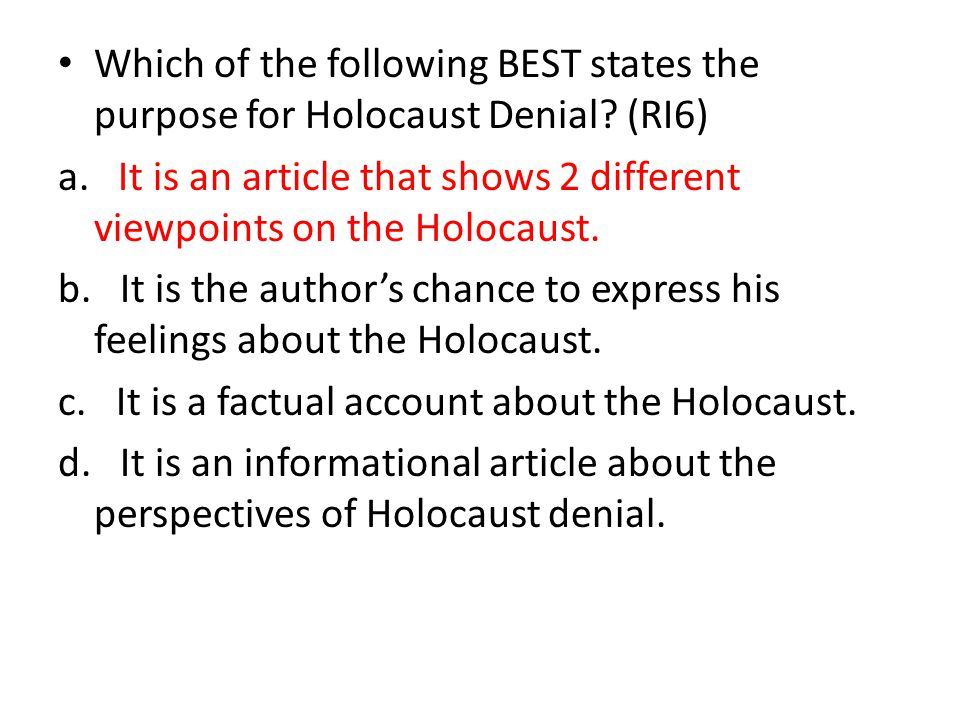 Which of the following BEST states the purpose for Holocaust Denial.