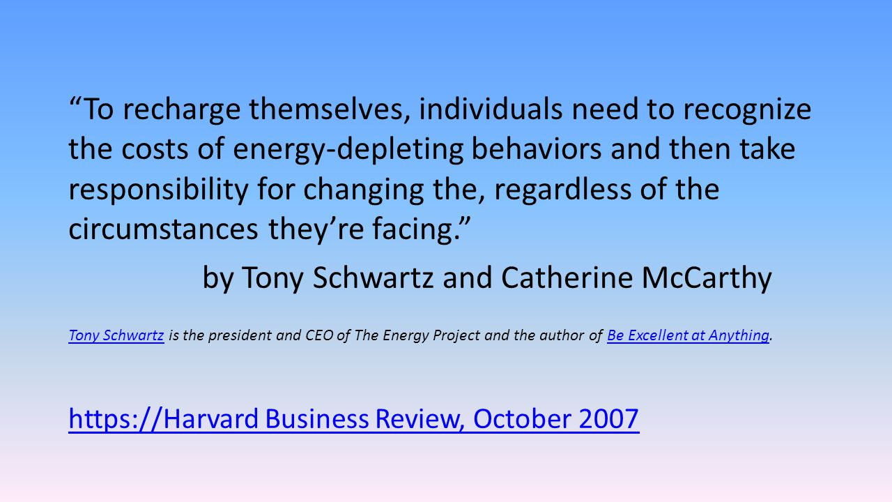 """""""To recharge themselves, individuals need to recognize the costs of energy-depleting behaviors and then take responsibility for changing the, regardle"""