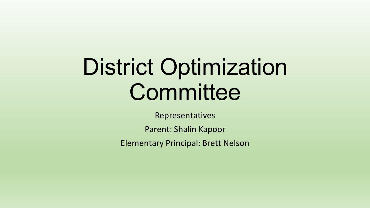 District Optimization Committee Representatives Parent: Shalin Kapoor Elementary Principal: Brett Nelson