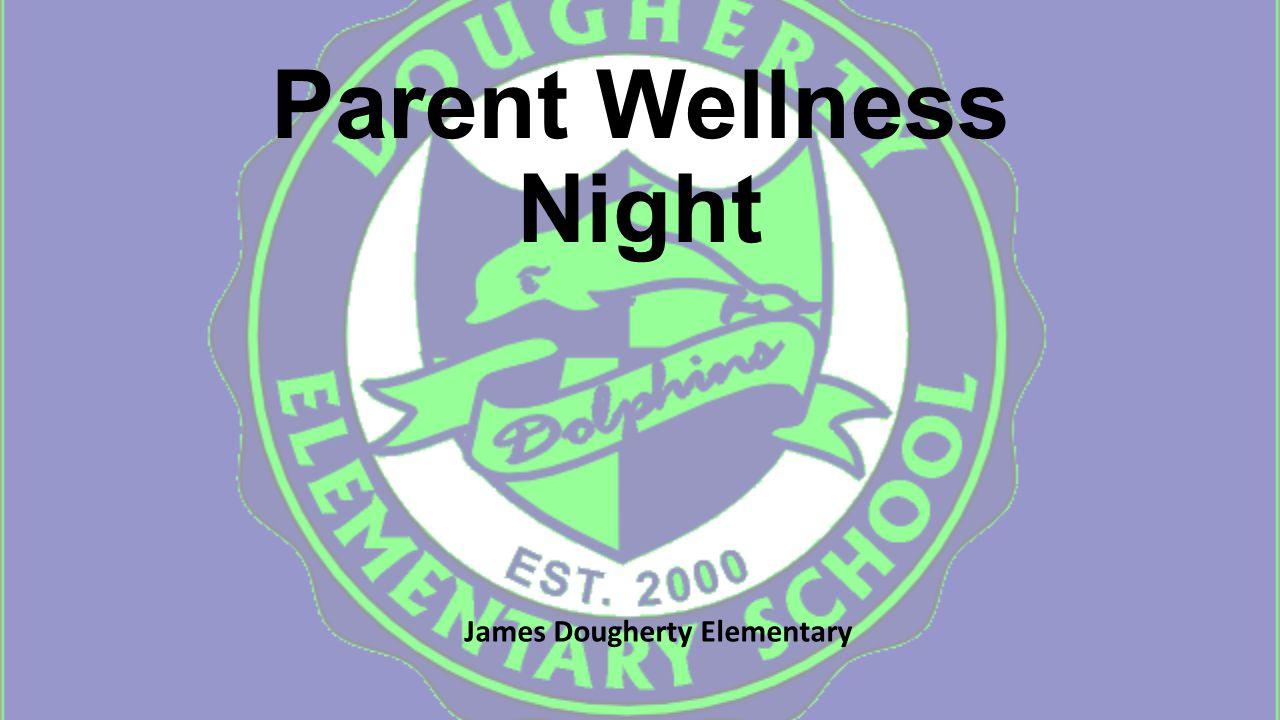 Parent Wellness Night James Dougherty Elementary