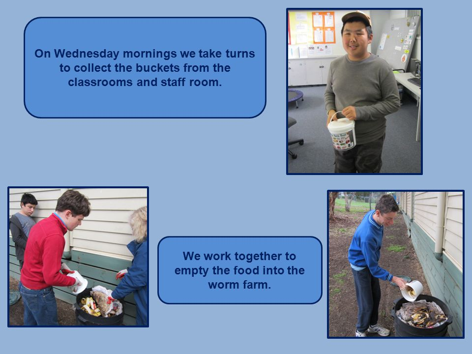 On Wednesday mornings we take turns to collect the buckets from the classrooms and staff room.