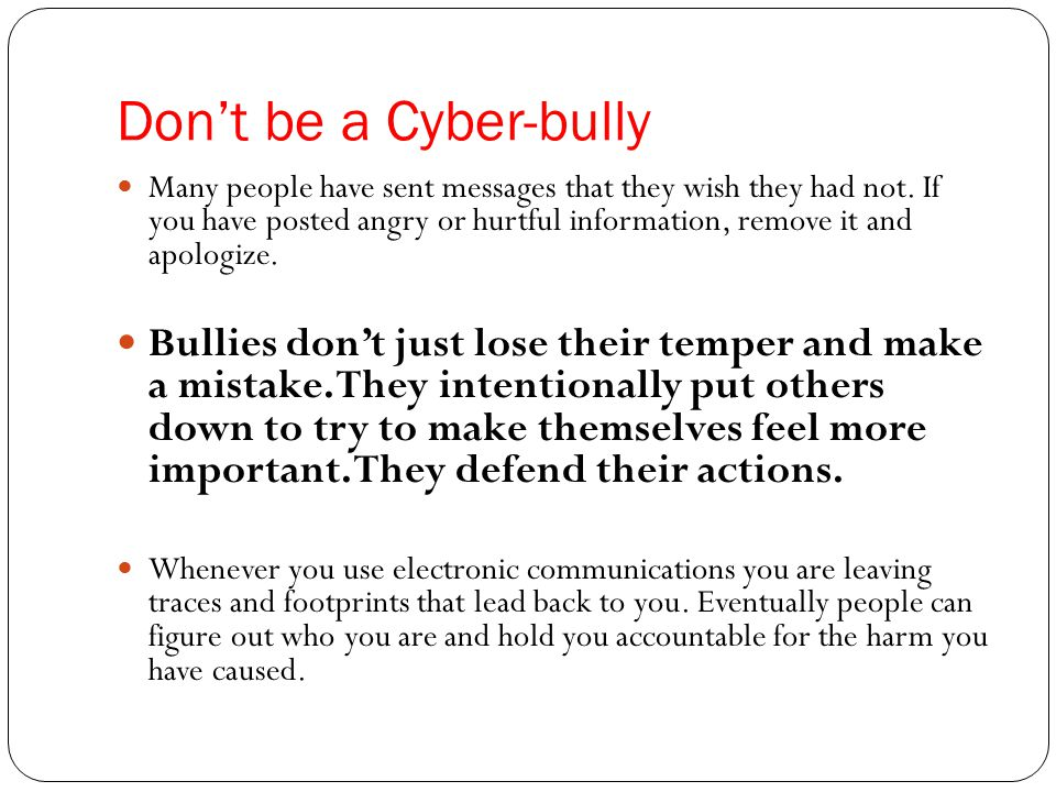 Don't be a Cyber-bully Many people have sent messages that they wish they had not.